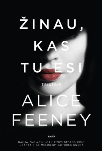 Žinau, kas tu esi – Alice Feeney