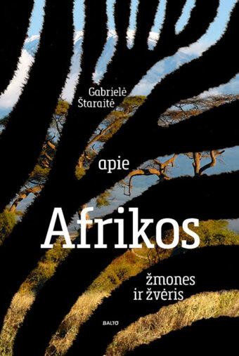 Apie Afrikos žmones ir žvėris – Gabrielė Štaraitė
