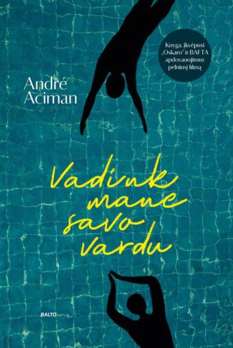 Vadink mane savo vardu – André Aciman