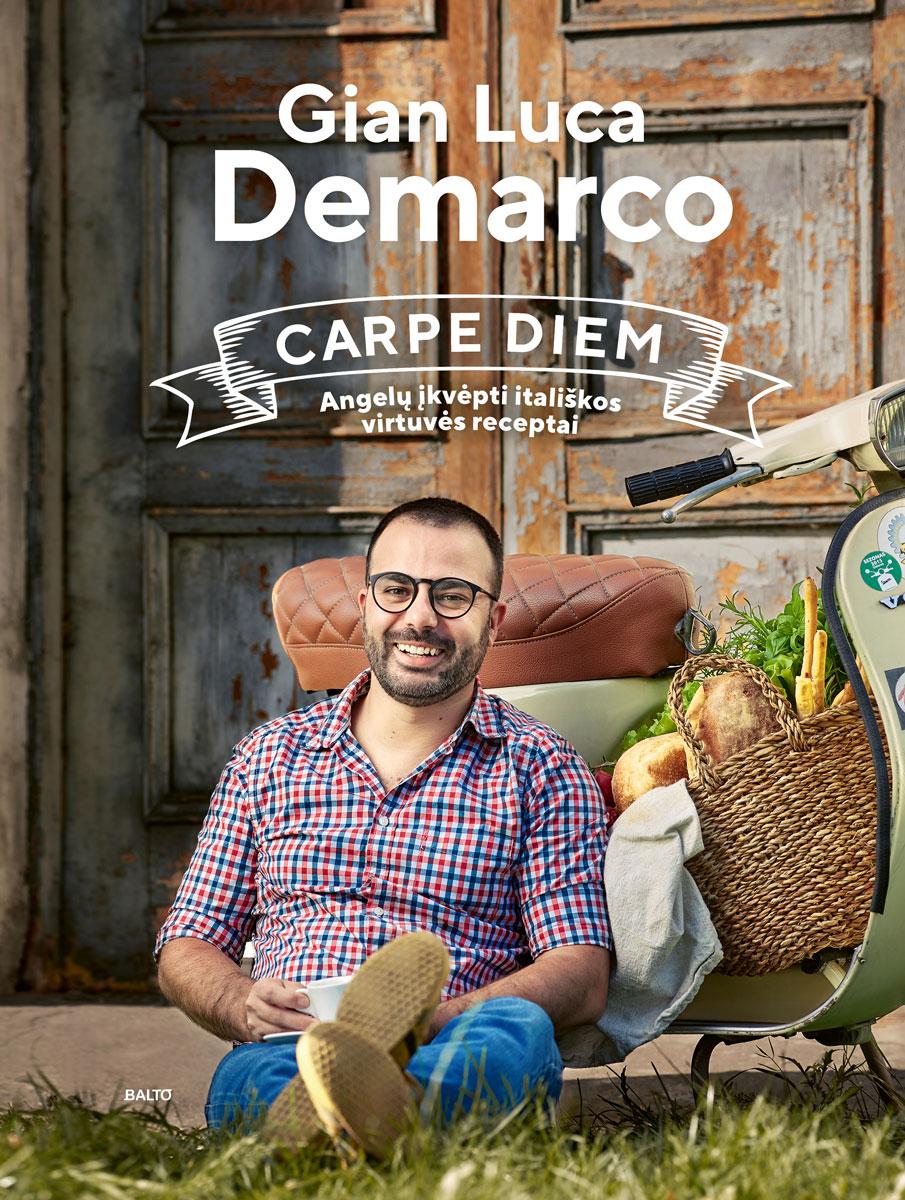 CARPE DIEM. Angelų įkvėpti itališkos virtuvės receptai - Gian Luca Demarco