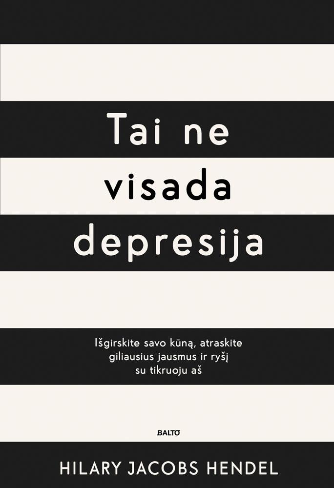 Tai ne visada depresija - Hilary Jacobs Hendel
