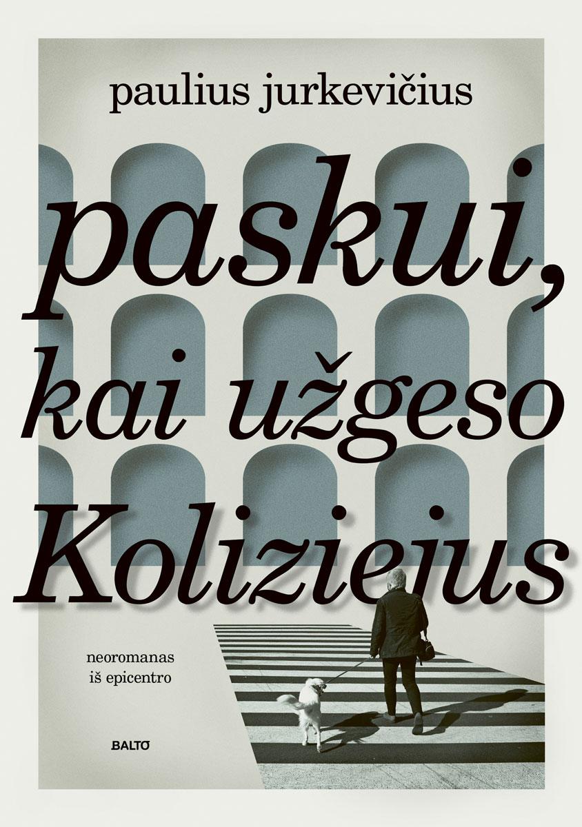 Balto leidybos namai - Paskui, kai užgeso Koliziejus - Paulius Jurkevičius